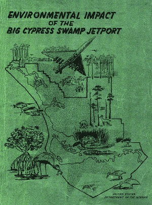 Cover of the Environmental Impact of the Big Cypress Swamp Jetport, which led to the creation of Big Cypress National Preserve abut Everglades National Park in Florida. | Photo: Courtesy U.S. Dept. of the Interior