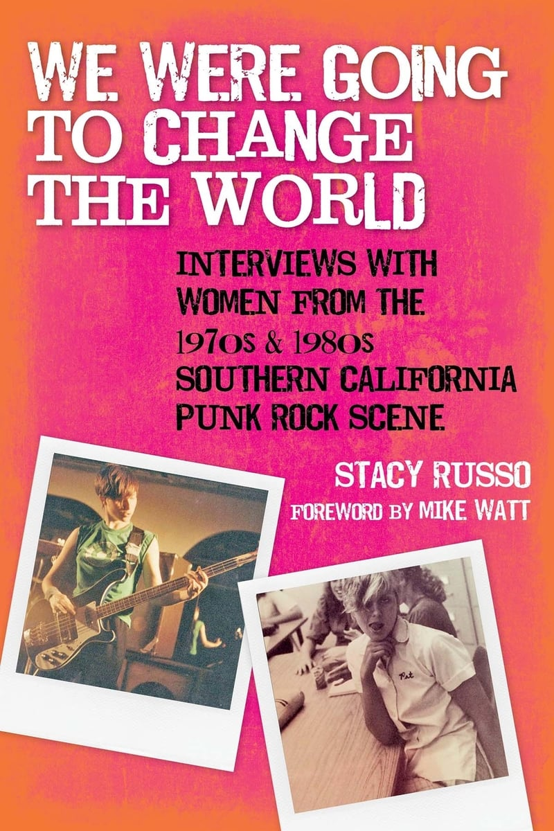 "Book cover for ""We Were Going to Change the World: Interviews with Women from the 1970s and 1980s Southern California Punk Rock Scene"" by Stacy Russo"