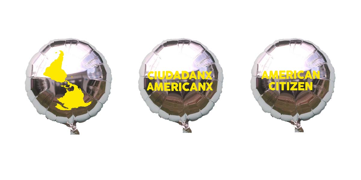 """Protest Balloon: Ciudadanx Americanx/American Citizen, 2018. A special edition of mylar """"Protest Balloons.""""  