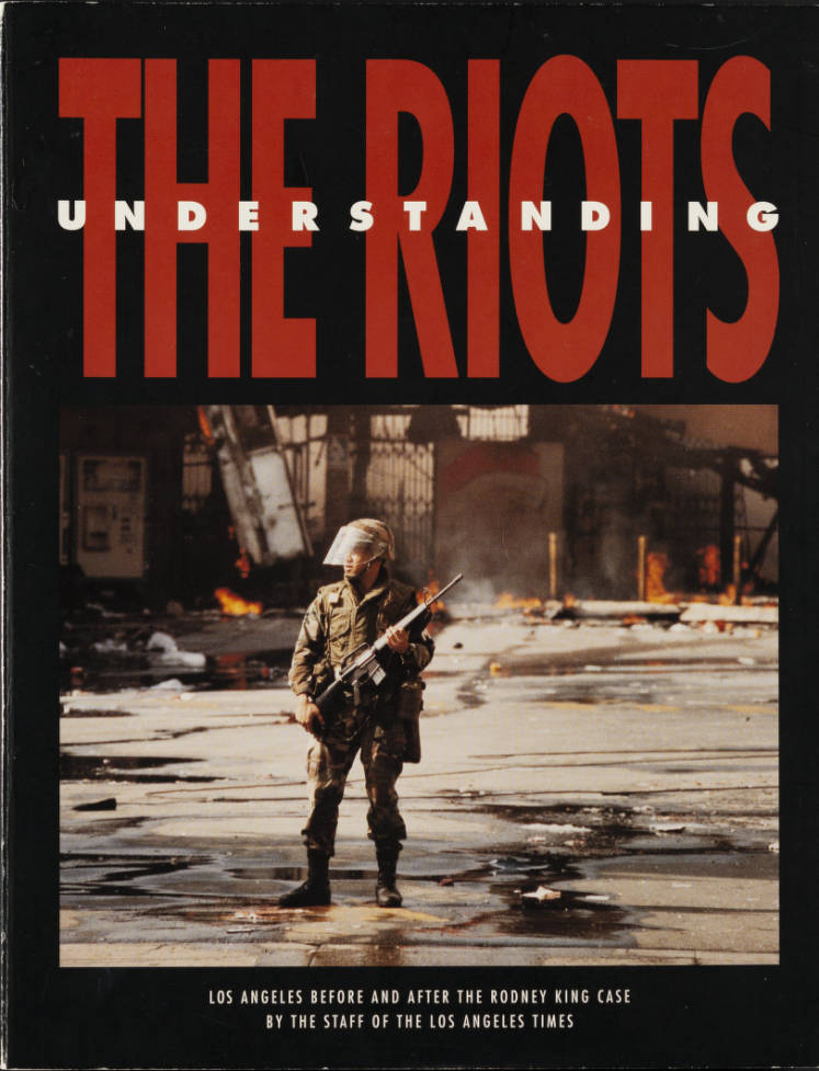 """""""Understanding the Riots,"""" a Los Angeles Times publication containing photographs, testimonies, and descriptions of events before, during, and after the Rodney King riots, cover, 1992. 