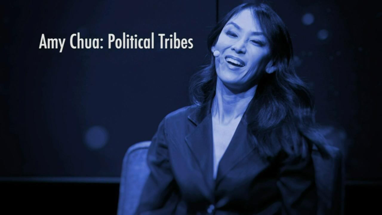 Amy Chua: Political Tribes