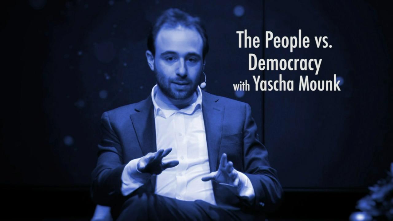 Yascha Mounk: The People Versus Democracy