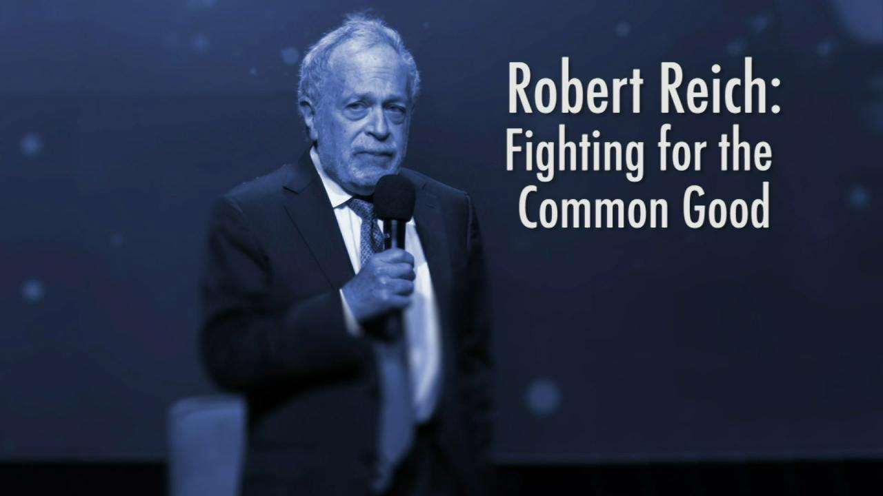 Robert Reich: Fighting for the Common Good