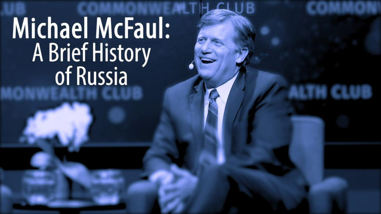 Ambassador Michael McFaul: A Brief History of Russia